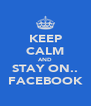 KEEP CALM AND STAY ON.. FACEBOOK - Personalised Poster A4 size