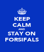 KEEP CALM AND STAY ON FORSIFALS - Personalised Poster A4 size