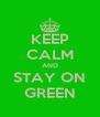 KEEP CALM AND STAY ON GREEN - Personalised Poster A4 size