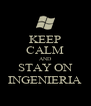 KEEP CALM AND STAY ON INGENIERIA - Personalised Poster A4 size