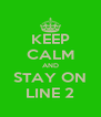 KEEP CALM AND STAY ON LINE 2 - Personalised Poster A4 size