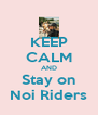 KEEP CALM AND Stay on Noi Riders - Personalised Poster A4 size