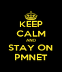 KEEP CALM AND STAY ON PMNET - Personalised Poster A4 size