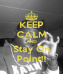 KEEP CALM AND Stay On Point!! - Personalised Poster A4 size