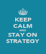KEEP CALM AND STAY ON STRATEGY - Personalised Poster A4 size