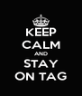 KEEP CALM AND STAY ON TAG - Personalised Poster A4 size