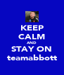 KEEP CALM AND STAY ON teamabbott - Personalised Poster A4 size