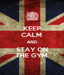 KEEP CALM AND STAY ON THE GYM - Personalised Poster A4 size