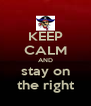 KEEP CALM AND stay on the right - Personalised Poster A4 size