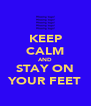 KEEP CALM AND STAY ON YOUR FEET - Personalised Poster A4 size