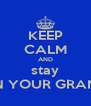 KEEP CALM AND stay ON YOUR GRAND - Personalised Poster A4 size