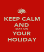 KEEP CALM AND STAY ON YOUR HOLIDAY - Personalised Poster A4 size