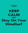 KEEP CALM AND Stay On Your WindSurf - Personalised Poster A4 size