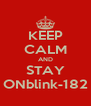 KEEP CALM AND STAY ONblink-182 - Personalised Poster A4 size