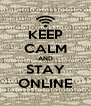KEEP CALM AND STAY ONLINE - Personalised Poster A4 size