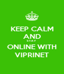 KEEP CALM AND STAY ONLINE WITH VIPRINET - Personalised Poster A4 size