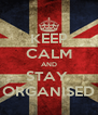 KEEP CALM AND STAY  ORGANISED - Personalised Poster A4 size