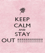 KEEP CALM AND STAY OUT !!!!!!!!!!!!! - Personalised Poster A4 size