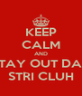 KEEP CALM AND STAY OUT DAH STRI CLUH - Personalised Poster A4 size