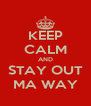 KEEP CALM AND STAY OUT MA WAY - Personalised Poster A4 size