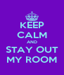 KEEP CALM AND STAY OUT MY ROOM - Personalised Poster A4 size