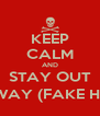 KEEP CALM AND STAY OUT MY WAY (FAKE HOES) - Personalised Poster A4 size