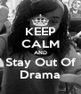 KEEP CALM AND Stay Out Of Drama - Personalised Poster A4 size
