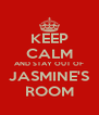 KEEP CALM AND STAY OUT OF JASMINE'S ROOM - Personalised Poster A4 size