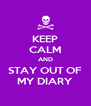 KEEP CALM AND STAY OUT OF MY DIARY - Personalised Poster A4 size
