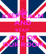KEEP CALM AND STAY  OUT OF OUR ROOM - Personalised Poster A4 size