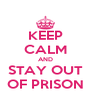 KEEP CALM AND STAY OUT OF PRISON - Personalised Poster A4 size