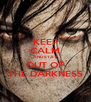 KEEP CALM AND STAY OUT OF THE DARKNESS - Personalised Poster A4 size