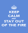 KEEP CALM AND STAY OUT OF THE FIRE - Personalised Poster A4 size