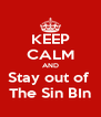 KEEP CALM AND Stay out of  The Sin BIn - Personalised Poster A4 size