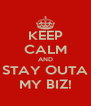 KEEP CALM AND STAY OUTA MY BIZ! - Personalised Poster A4 size