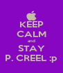 KEEP CALM and STAY P. CREEL :p - Personalised Poster A4 size