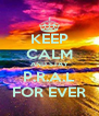 KEEP CALM AND STAY P.R.A.L FOR EVER - Personalised Poster A4 size
