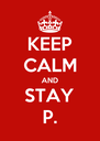 KEEP CALM AND STAY P. - Personalised Poster A4 size
