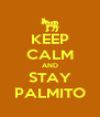 KEEP CALM AND STAY PALMITO - Personalised Poster A4 size