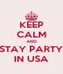KEEP CALM AND STAY PARTY IN USA - Personalised Poster A4 size