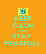 KEEP CALM AND STAY  PEASFULL - Personalised Poster A4 size