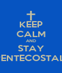 KEEP CALM AND STAY PENTECOSTAL  - Personalised Poster A4 size