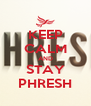 KEEP CALM AND STAY PHRESH - Personalised Poster A4 size