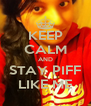 KEEP CALM AND STAY PIFF LIKE ME - Personalised Poster A4 size