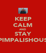 KEEP CALM AND STAY PIMPALISHOUS - Personalised Poster A4 size