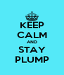 KEEP CALM AND STAY PLUMP - Personalised Poster A4 size