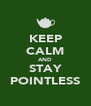 KEEP CALM AND STAY POINTLESS - Personalised Poster A4 size