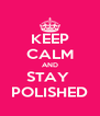 KEEP CALM AND STAY  POLISHED - Personalised Poster A4 size