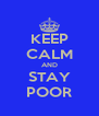 KEEP CALM AND STAY POOR - Personalised Poster A4 size