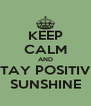 KEEP CALM AND STAY POSITIVE SUNSHINE - Personalised Poster A4 size
